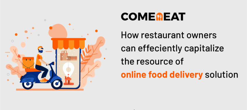 How restaurant owners can efficiently capitalize the resource of Online Food Delivery Solutions